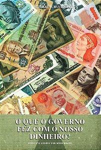 O que o governo fez com nosso dinheiro?