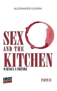 Sex and the Kitchen - o Sexo e a Cozinha - Parte II