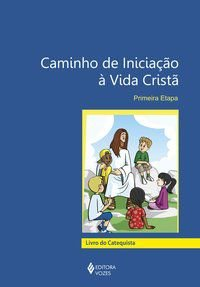 Caminho de iniciação à vida cristã 1a. etapa catequista