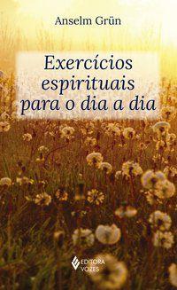 Exercícios espirituais para o dia a dia