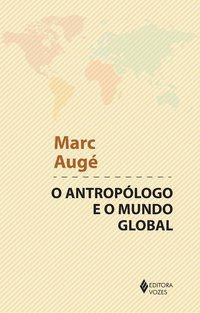 Antropólogo e o mundo global