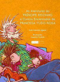 As Aventuras do Príncipe Reizinho e Contos Encantados da Princesa Tudo-Rosa [Paperback] Aguiar, Luiz Antonio and Cardon,