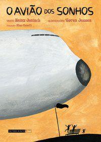 O Avião dos Sonhos [Paperback] Janisch, Heinz; Jessen, Soren and Zanetti, Elisa