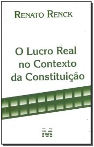 Lucro Real no Contexto da Constituição, O - 01Ed/18