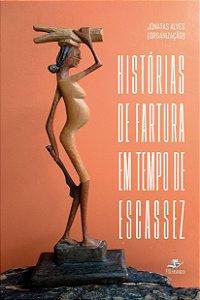 HISTÓRIAS DE FARTURA EM TEMPO DE ESCASSEZ