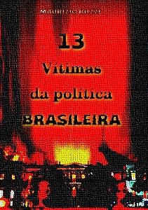 13 Vítimas da Política Brasileira
