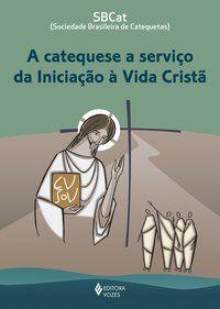 A Catequese a serviço da Iniciação à Vida Cristã