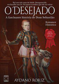 O Desejado: A fascinante história de Dom Sebastião
