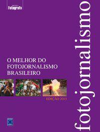 O Melhor do Fotojornalismo Brasileiro - Edição 2015