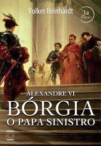 Alexandre VI - Bórgia o Papa Sinistro