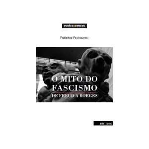 O MITO DO FASCISMO DE FREUD A BORGES