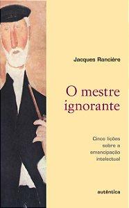 O mestre ignorante - Cinco lições sobre a emancipação intele