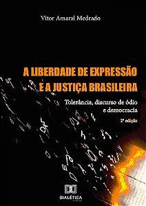 A liberdade de expressão e a Justiça Brasileira: tolerância, discurso de ódio e democracia