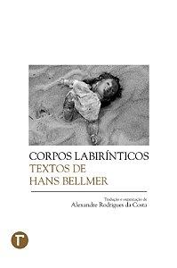 Corpos labirínticos: textos de Hans Bellmer