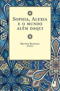 Sophia; Alexia e o mundo além daqui