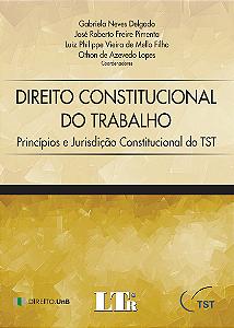 DIREITO CONSTITUCIONAL DO TRABALHO - PRINCÍPIOS E JURISDIÇÃO CONSTITUCIONAL DO TST