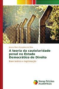 A teoria da cautelaridade penal no Estado Democrático de Dir