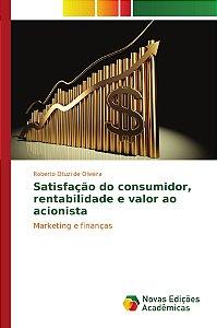 Satisfação do consumidor; rentabilidade e valor ao acionista