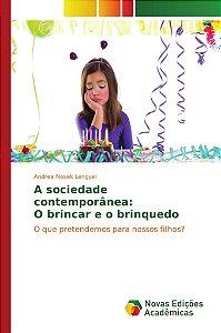 A sociedade contemporânea: O brincar e o brinquedo