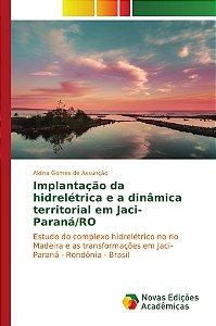 Implantação da hidrelétrica e a dinâmica territorial em Jaci