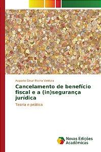 Cancelamento de benefício fiscal e a (in)segurança jurídica