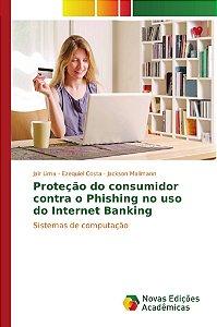 Proteção do consumidor contra o Phishing no uso do Internet