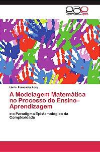 A Modelagem Matemática no Processo de Ensino–Aprendizagem
