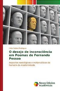 O desejo de inconsciência em Poemas de Fernando Pessoa