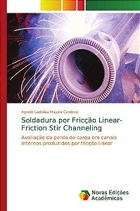 Soldadura por Fricção Linear- Friction Stir Channeling