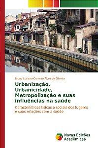 Urbanização; Urbanicidade; Metropolização e suas influências