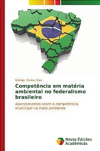 Competência em matéria ambiental no federalismo brasileiro