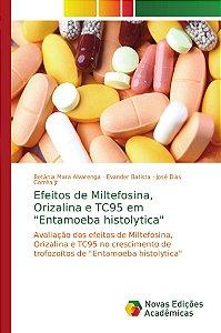 "Efeitos de Miltefosina; Orizalina e TC95 em ""Entamoeba histo"
