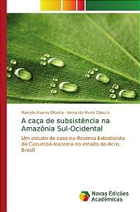 A caça de subsistência na Amazônia Sul-Ocidental