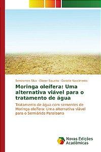 Moringa oleífera: Uma alternativa viável para o tratamento d