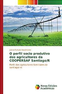 O perfil socio produtivo dos agricultores da COOPERSAF Santi