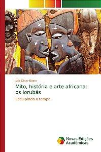 Mito; história e arte africana: os Iorubás