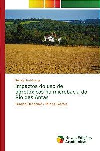 Impactos do uso de agrotóxicos na microbacia do Rio das Anta
