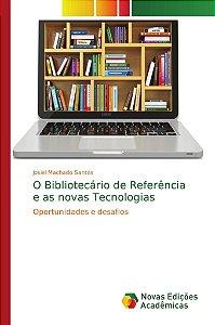 O Bibliotecário de Referência e as novas Tecnologias