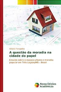 A questão da moradia na cidade do papel