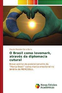 O Brasil como lovemark; através da diplomacia cutural