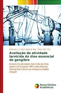 Avaliação da atividade larvicida do óleo essencial de gengib