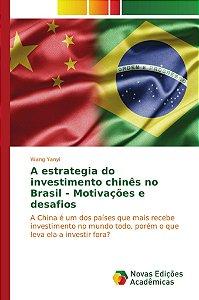 A estrategia do investimento chinês no Brasil - Motivações e