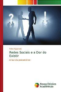 Redes Sociais e a Dor do Existir