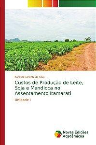 Custos de Produção de Leite; Soja e Mandioca no Assentamento