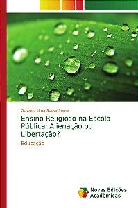 Ensino Religioso na Escola Pública: Alienação ou Libertação?