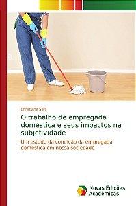 O trabalho de empregada doméstica e seus impactos na subjeti