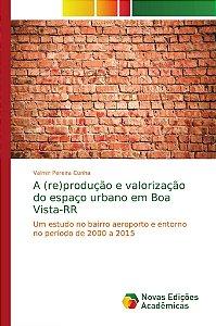 A (re)produção e valorização do espaço urbano em Boa Vista-R