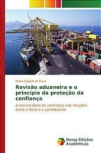 Revisão aduaneira e o princípio da proteção da confiança