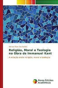 Religião; Moral e Teologia na Obra de Immanuel Kant