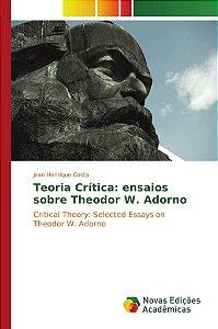 Teoria Crítica: ensaios sobre Theodor W. Adorno